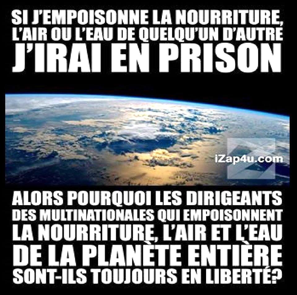 Pourquoi les dirigeants empoisonneurs de la nourriture, de  l'air et de l'eau  sont-ils en liberté, ne sont-ils pas la cause des crises sociales sur la Planète?